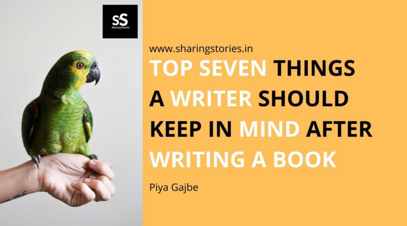 TOP SEVEN THINGS A WRITER SHOULD KEEP IN MIND AFTER WRITING A BOOK