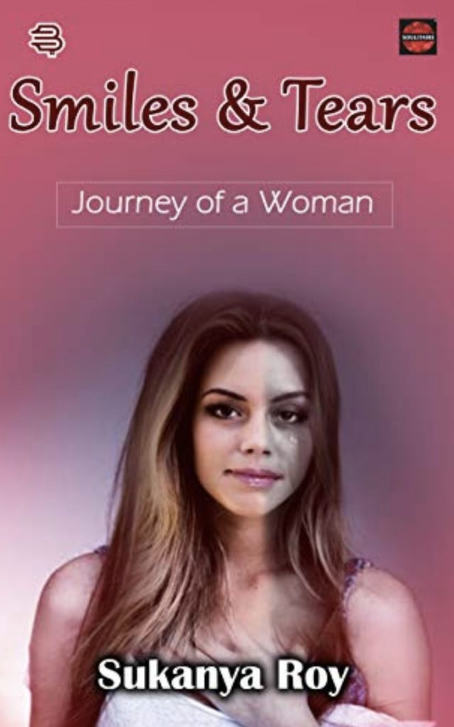 Smiles and Tears: Journey of a woman by Sukanya Roy