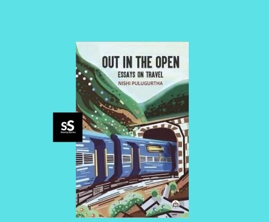 Out in the Open: Essays on Travel book by Author Nishi Pulugurtha
