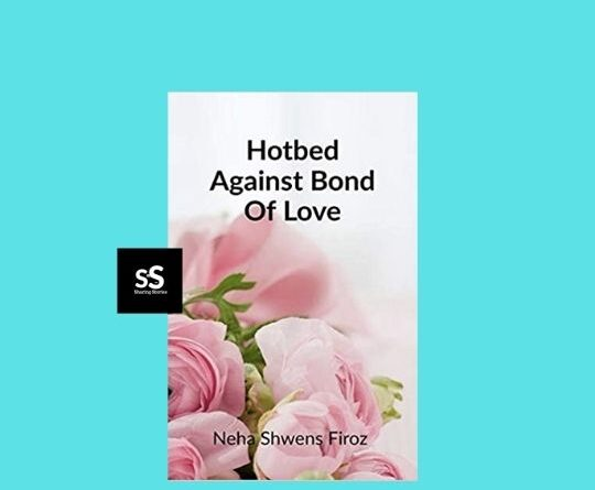 Hotbed Against Bond Of Love book by Author Neha Shwens Firoz
